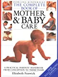 Dorling Kindersley Complete Mother and Baby Care (Complete Book)