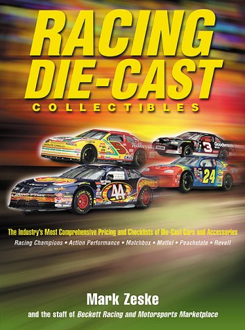 Racing Die-Cast Collectibles : The Industry's Most Comprehensive Pricing and Checklists of Die-Cast Cars and Accessories
