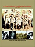 A Photo History of the Mexican Revolution 1910-1920, Michael Gunby, 1420843036