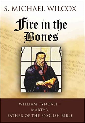 Gratis ebook download til mp3 Fire in the Bones: William Tyndale, Martyr, Father of the English Bible PDF iBook PDB B002SDGLS2 by S. Michael Wilcox