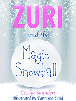 Zuri and the Magic Snowball: Zuri learns from Simeon how to allow her wishes to come true by [Saunders, Cecelia]