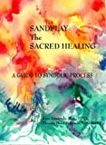 Sandplay : Sacred Healing - A Guide to Symbolic Process, Amatruda, Kate and Simpson, Phoenix H., 0966579909