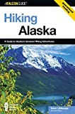 Hiking Alaska, 2nd: A Guide to Alaska s Greatest Hiking Adventures (State Hiking Guides Series)