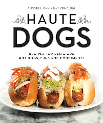 Haute Dogs: Recipes for Delicious Hot Dogs, Buns, and Condiments by Russell van Kraayenburg