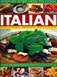 Step-by-Step How to Cook Italian, Kate Whiteman, 1844766233