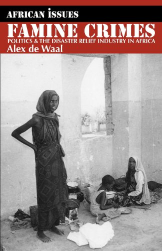 Famine Crimes: Politics and the Disaster Relief Industry in Africa (African Issues) Alexander de Waal