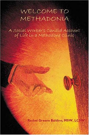 Welcome to Methadonia: A Social Worker's Candid Account of Life in a Methadone Clinic pdf epub