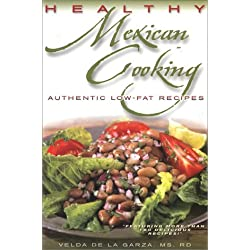Healthy Mexican Cooking: Authentic Low-Fat Recipes