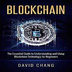 Blockchain: The Essential Guide to Understanding and Using Blockchain Technology for Beginners