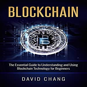 Blockchain: The Essential Guide to Understanding and Using Blockchain Technology for Beginners Audiobook