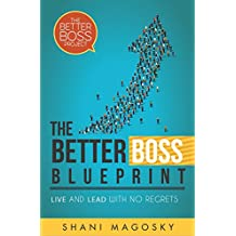 The Better Boss Blueprint: Live and Lead with No Regrets