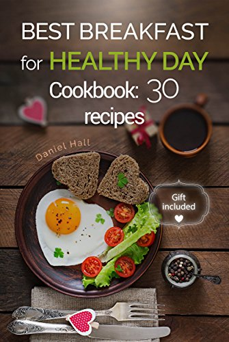 Best breakfast for healthy Day. Cookbook:  30 recipes. by [Hall, Daniel]