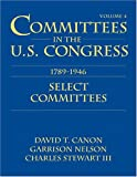 Committees in the U. S. Congress, 1789-1946 Vol. 4 : Select, Stewart, Charles and Canon, David, 1568021755