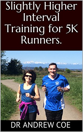 Slightly Higher Interval Training for 5K Runners. by [Coe, Dr Andrew]