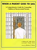 When a Parent Goes to Jail, Rebecca M. Yaffe and Lonnie F. Hoade, 1877810088