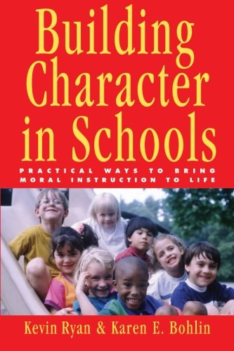 Building Character in Schools: Practical Ways to Bring Moral Instruction to Life (Practical The Way)
