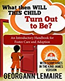What Then Will This Child Turn Out to Be?: with Scriptures in the King James Version