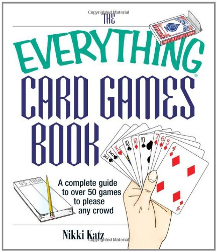 Download The Everything Card Games Book: A complete guide to over 50 games to please any crowd ebook