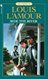 Front cover for the book Ride the River by Louis L'Amour