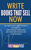 Write Books That Sell Now: How to Write, Publish & Market Your Book to Get Speaking Gigs, Brand Yourself as a Thought Leader, Land Coaching and Consulting Clients, & Build Your Business