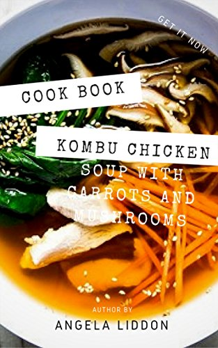 Download easy kombu chicken soup with carrots and mushrooms download easy kombu chicken soup with carrots and mushrooms recipe book book pdf audio idbsoriu0 forumfinder Choice Image
