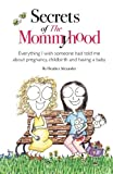 Secrets of the Mommyhood, Heather Alexander, 098500603X