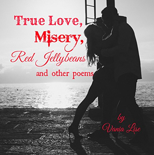 True Love, Misery, Red Jellybeans and other poems ()