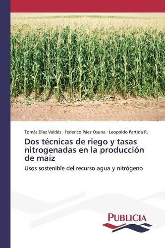 Descargar Libro Dos Técnicas De Riego Y Tasas Nitrogenadas En La Producción De Maíz Díaz Valdés Tomás