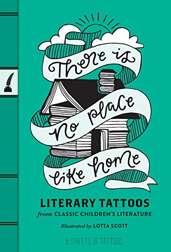There Is No Place Like Home: Literary Tattoos from Classic Children's Literature (Literary Tattoos)