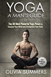 Yoga A Mans Guide The 30 Most Powerful Poses To Sharpen Your Mind