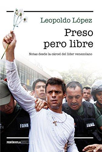 Preso pero libre: Notas desde la cárcel del líder venezolano por Leopoldo López