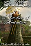 A Question of Admiration: A Pride and Prejudice Variation