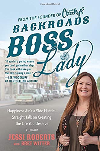 Backroads Boss Lady: Happiness Ain't a Side Hustle--Straight Talk on Creating the Life You Deserve ()