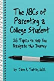 The ABCs of Parenting a College Student: 26 Topics to Help You Navigate This Journey