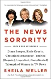 img - for The News Sorority: Diane Sawyer, Katie Couric, Christiane Amanpour--and the (Ongoing, Imperfect, Co mplicated) Triumph of Women in TV News by Sheila Weller (2015-11-10) book / textbook / text book