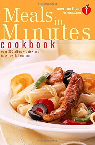 american-heart-association-meals-in-minutes-cookbook-over-200-all-new-quick-and-easy-low-fat-recipes
