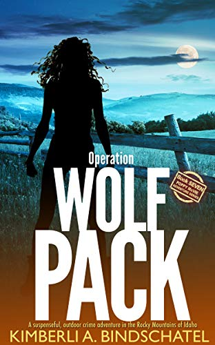 Operation Wolf Pack: A suspenseful, outdoor crime adventure in the Rocky Mountains of Idaho (Poppy McVie Mysteries Book 7) by [Bindschatel, Kimberli A.]