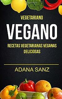 Vegetariano Vegano: Vegano: Recetas Vegetarianas Veganas Deliciosas (Spanish Edition)