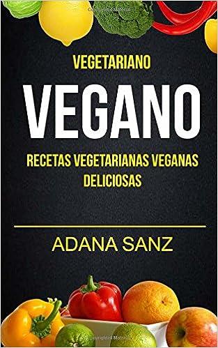 Vegetariano Vegano: Vegano: Recetas Vegetarianas Veganas Deliciosas (Spanish Edition): Adana Sanz: 9781547097708: Amazon.com: Books