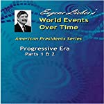 Progressive Era, Parts 1 & 2: American Presidents: World Events Over Time Collection | Eugene Lieber