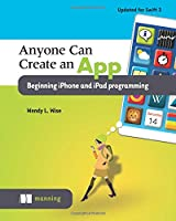 Anyone Can Create an App: Beginning iPhone and iPad programming Cover