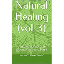 Natural Healing (vol. 3): Amazing natural and effective methods, Part 3