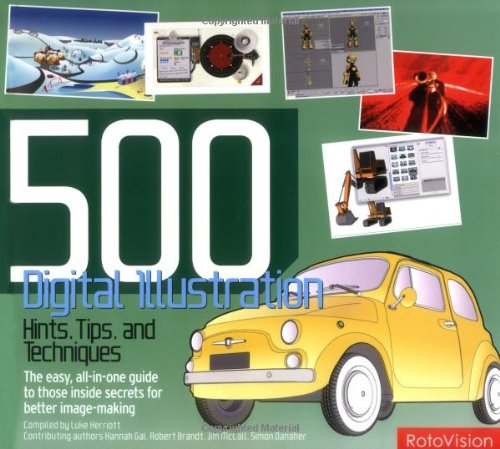 500 Digital Illustration Hints, Tips, And Techniques: The Easy, All-in-One Guide To Those Inside Secrets For Better Image-Making (500 (Lark Paperback))