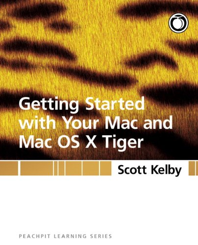 Getting Started with Your Mac and Mac OS X Tiger: Peachpit Learning Series PDF