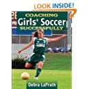 Coaching Girls' Soccer Successfully (Coaching Successfully)