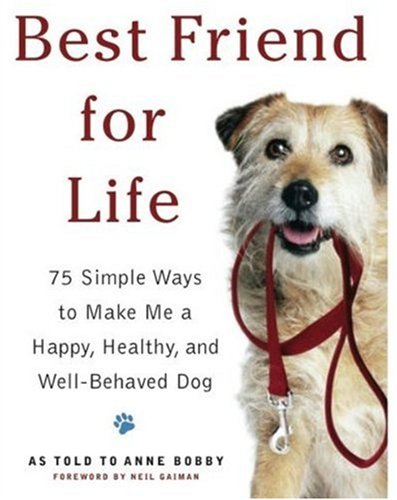 Best Friend for Life: 75 Simple Ways to Make Me a Happy, Healthy, and Well-Behaved Dog pdf