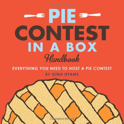 Pie Contest in a Box: Everything You Need to Host a Pie Contest by Gina Hyams