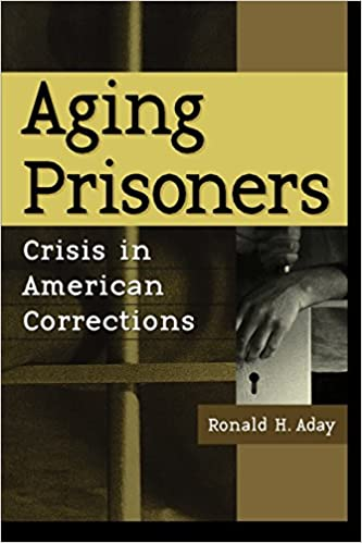 Aging prisoners crisis in american corrections ronald h aday aging prisoners crisis in american corrections fandeluxe Image collections