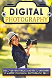 Digital Photography: Discover 9 Easy Tricks And Tips To Implement To Master Your Digital Photography Skills (Photography books, Photography for ... Photography business, Landscape photography)
