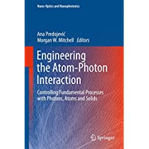 Engineering the Atom-Photon Interaction: Controlling Fundamental Processes with Photons, Atoms and Solids (Nano-Optics and Nanophotonics)